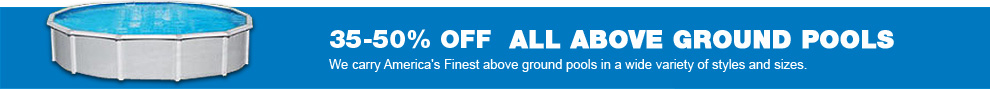 35%-50% Off All Above Ground Pools